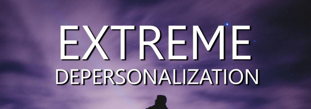 Extreme Depersonalization
