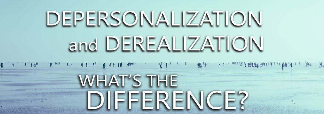 Depersonalization and Derealization - What's the Difference?